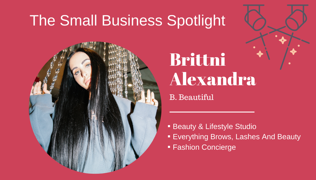 Small Business Spotlight – Brittni Alexandra of B. Beautiful