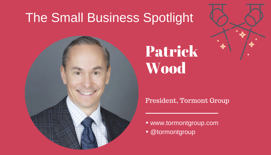 Small Business Spotlight – Patrick Wood President of Tormont Group